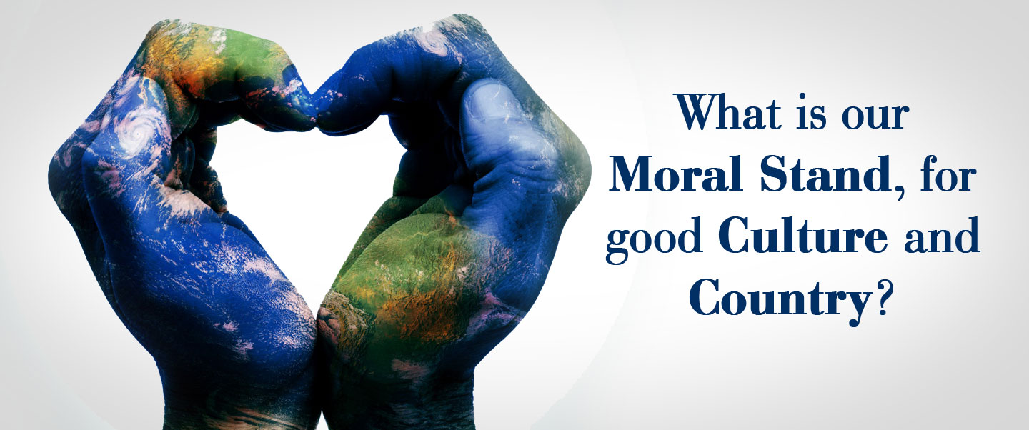 What is our Moral Stand, for good Culture and Country?